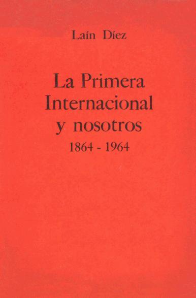 LAÍN DIEZ, LA PRIMERA INTERNACIONAL Y NOSOTROS, 1864-1964