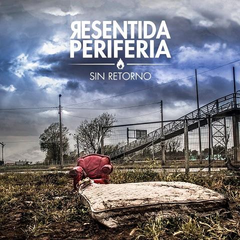 """RESENTIDA PERIFERIA """"SIN RETORNO"""""""